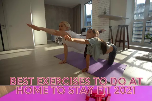 Best Exercises to Do at Home to Stay Fit 2021