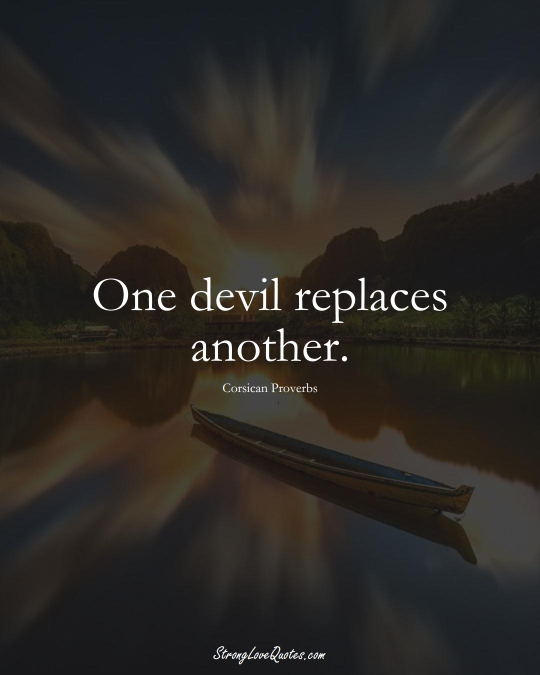 One devil replaces another. (Corsican Sayings);  #EuropeanSayings