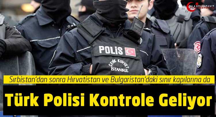 Sılayolu Bulgaristan ve Hırvatistan Sınır Kapılarına Türk Polisi Geliyor