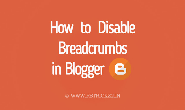 How to Disable Breadcrumbs in Blogger - Fbtrickz2.in