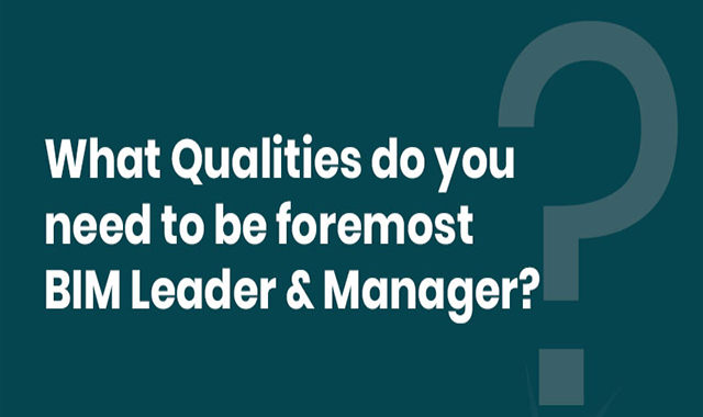 What Qualities do you need to be foremost BIM Leader & Manager?