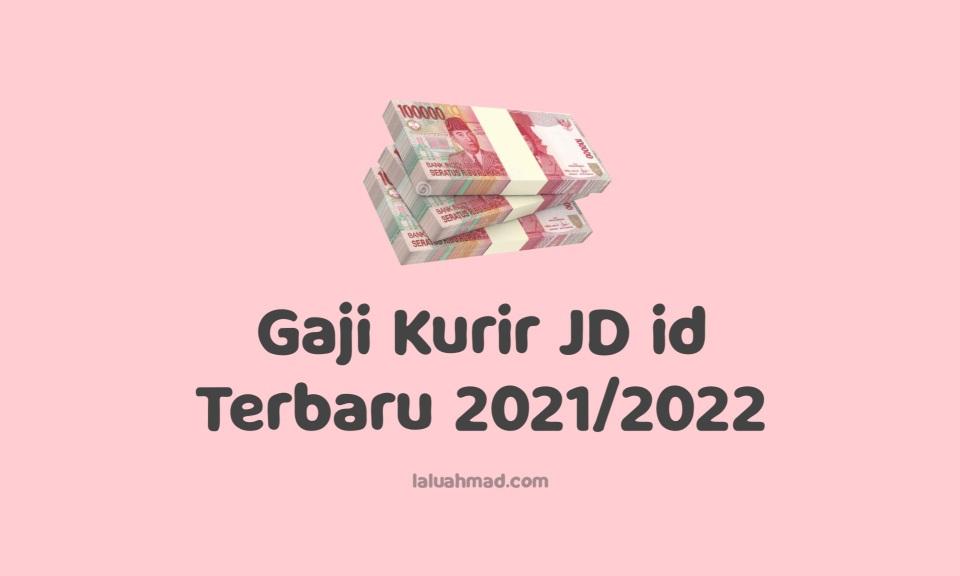 Gaji Kurir JD id Terbaru 2021/2022