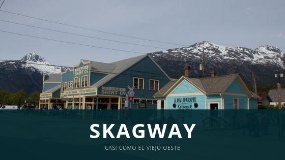 Skagway, casi como ir al viejo oeste