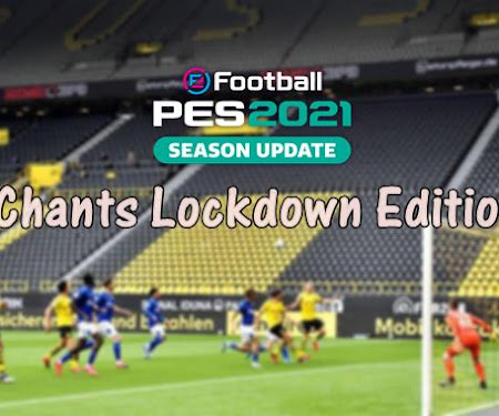 PES 2020 & PES 2021 Chants Lockdown Edition V1