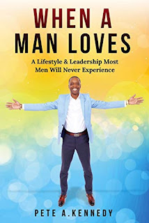 When A Man Loves: A Lifestyle & Leadership Most Men Will Never Experience  book promotion by Pete Kennedy