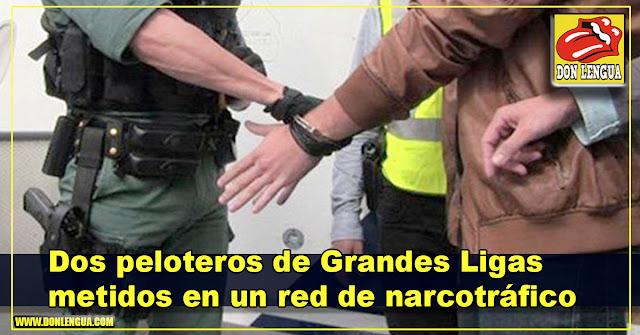 Dos peloteros de Grandes Ligas metidos en un red de narcotráfico