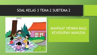 Soal Kelas 3 Tema 2 Subtema 2 Manfaat Hewan Bagi Kehidupan Manusia K.13 Edisi Revisi 2018