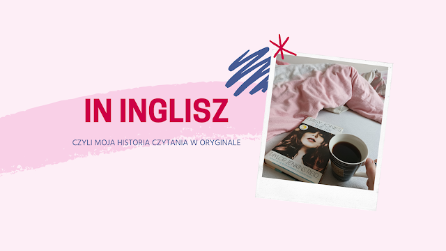 In inglisz, czyli moja historia czytania w oryginale