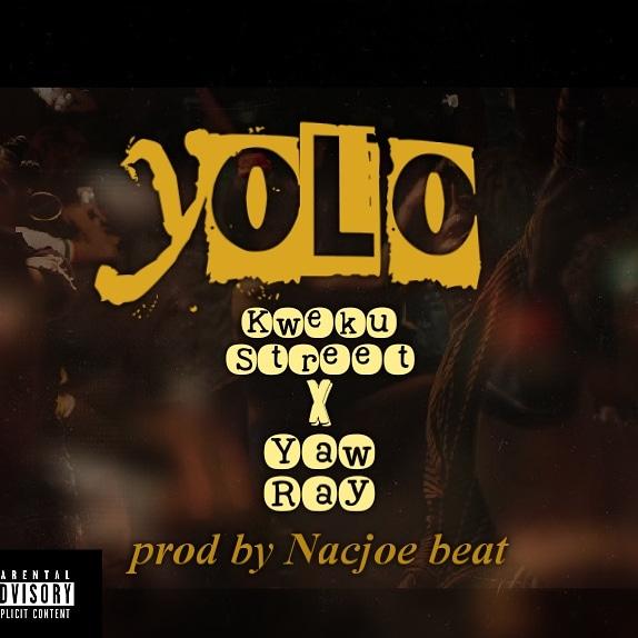 Kweku Street - Yolo ft. Yaw Ray (Prod. By Nacjoe Beatz)