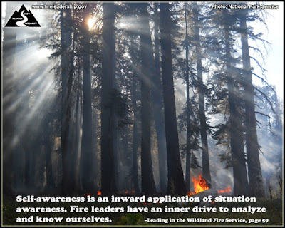 Self-awareness is an inward application of situation awareness. Fire leaders have an inner drive to analyze and know ourselves. – Leading in the Wildland Fire Service, page 59