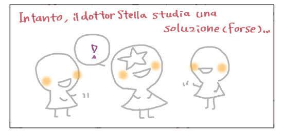 Intanto, il dottor Stella studia una soluzione (forse)...