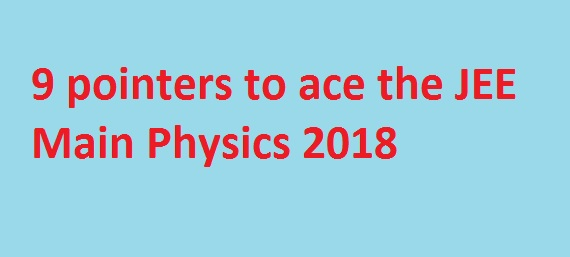 Preparation Guide: 9 pointers to ace the JEE Main Physics 2018