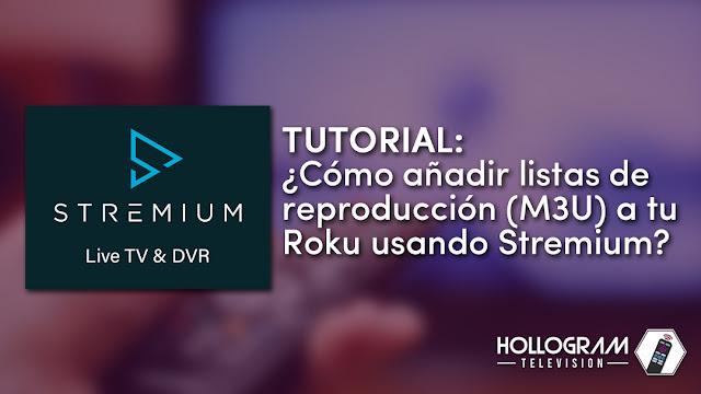 Tutorial: ¿Cómo añadir listas de reproducción (M3U) a tu Roku usando Stremium?