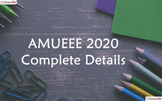 AMUEEE  2020 (AMU B.Tech Entrance Exam) Complete Details : Eligibility, Application Form, Admit Card, Syllabus, Pattern, Result