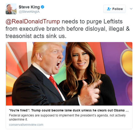 screen cap of a tweet authored by Rep. Steve King reading: @RealDonaldTrump needs to purge Leftists from executive branch before disloyal, illegal & treasonist acts sink us.