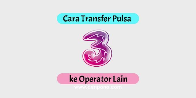 Setiap provider kartu seluler memiliki mekanisme sendiri Cara Transfer Pulsa ke Sesama Three (3) dan Operator Lain Terbaru