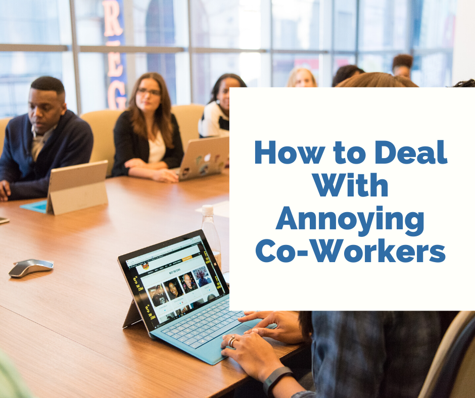 How to Deal with Annoying Coworkers