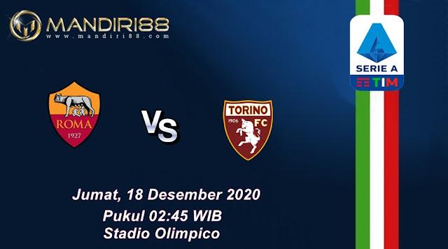 Prediksi AS Roma Vs Torino, Jumat 18 Desember 2020 Pukul 02.45 WIB