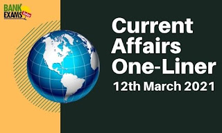 Current Affairs One-Liner: 12th March 2021