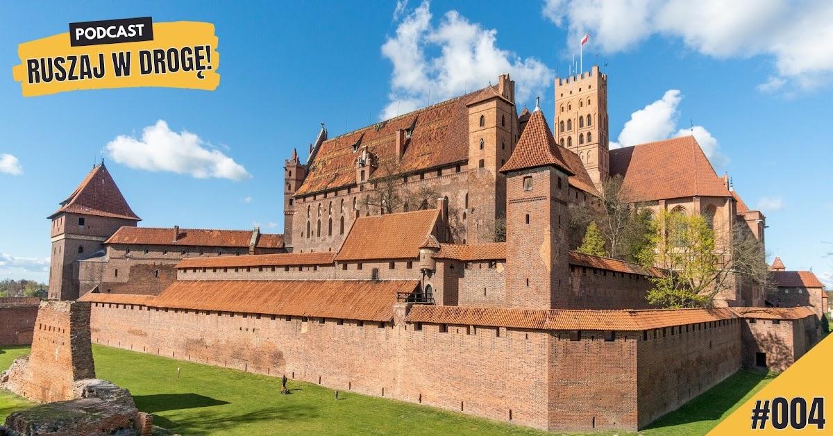 Podcast Ruszaj w Drogę - Odcinek nie tylko o zamku w Malborku
