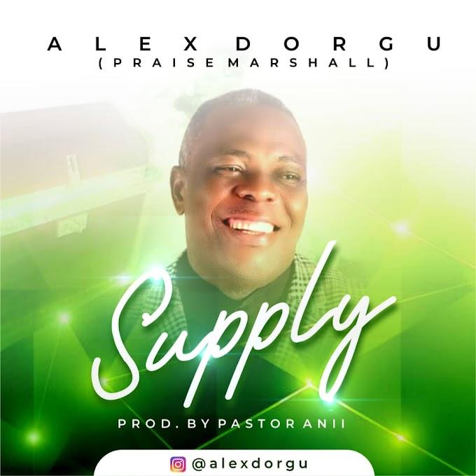 Supply by ALEX DORGU (THE PRAISE MARSHALL)