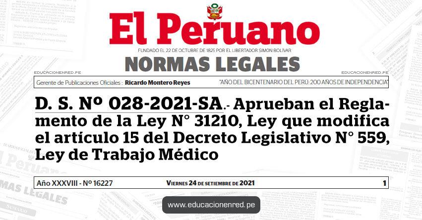 D. S. Nº 028-2021-SA.- Decreto Supremo que aprueba el Reglamento de la Ley N° 31210, Ley que modifica el artículo 15 del Decreto Legislativo N° 559, Ley de Trabajo Médico