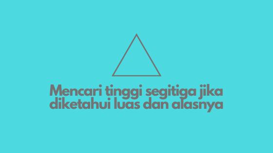 Luas sebuah segitiga adalah 42 cm 2 . Jika alasnya 12 cm ...