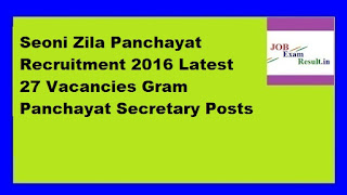 Seoni Zila Panchayat Recruitment 2016 Latest 27 Vacancies Gram Panchayat Secretary Posts