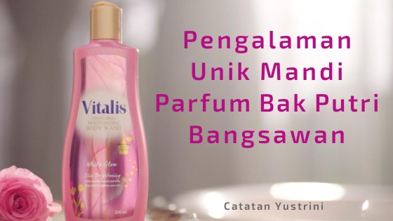 Pengalaman Unik Mandi Parfum Bak Putri Bangsawan