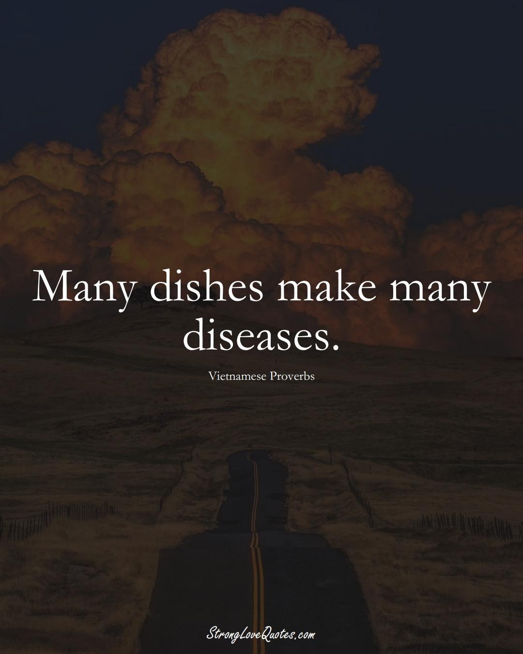 Many dishes make many diseases. (Vietnamese Sayings);  #AsianSayings