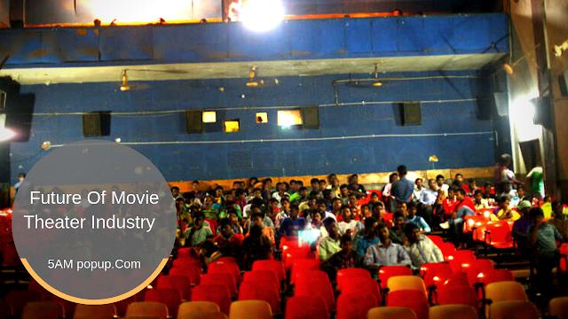 Future Of Movie Theater Industry    मूवी थियेटर इंडस्ट्री का भविष्य
