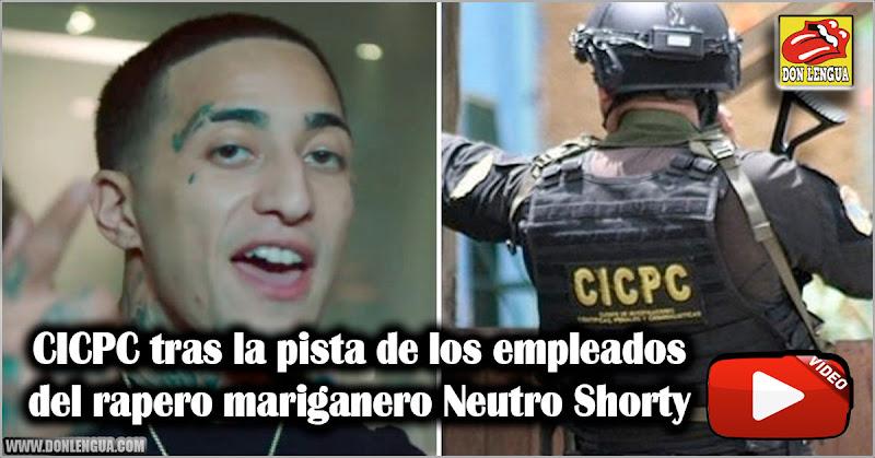 CICPC tras la pista de los empleados del rapero mariganero Neutro Shorty