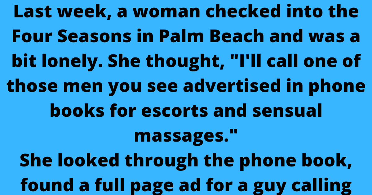"""Last week, a woman checked into the Four Seasons in Palm Beach and was a bit lonely. She thought, """"I'll call one of those men you see advertised in phone books for escorts and sensual massages."""" She looked through the phone book, found a full page ad for a guy calling himself Damon - a very handsome man with assorted physical skills flexing in the photo. He had all"""