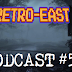 Retro East Podcast #55