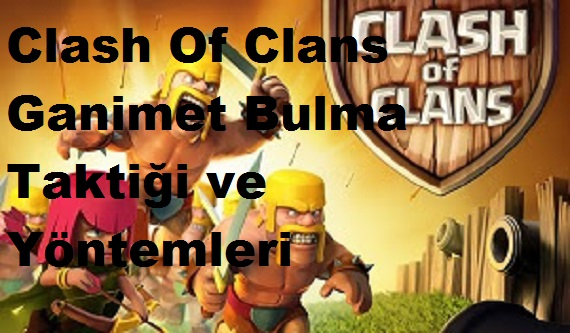 Clash Of Clans Ganimet Bulma Taktiği ve Yöntemleri