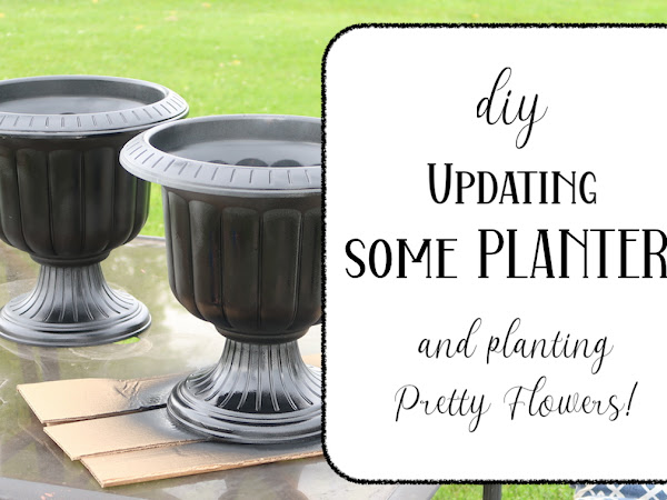Updating Some Planters and Planting Some Pretty Flowers