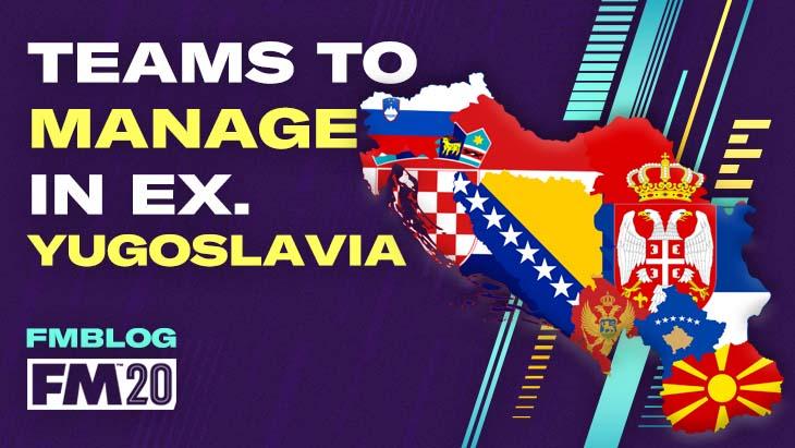FM20 - 4 Interesting Teams to Manage in Ex. Yugoslavia