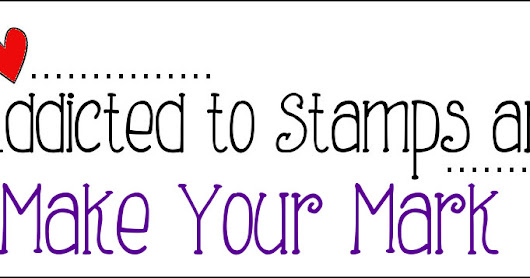 Addicted to Stamps and More #297 - Make your Mark