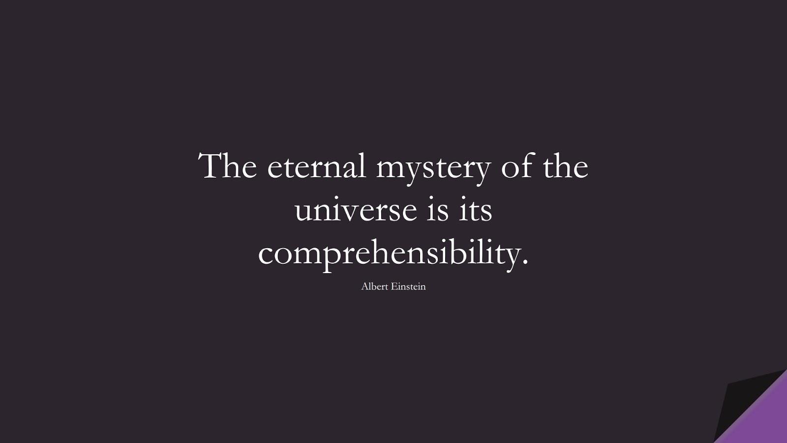 The eternal mystery of the universe is its comprehensibility. (Albert Einstein);  #AlbertEnsteinQuotes