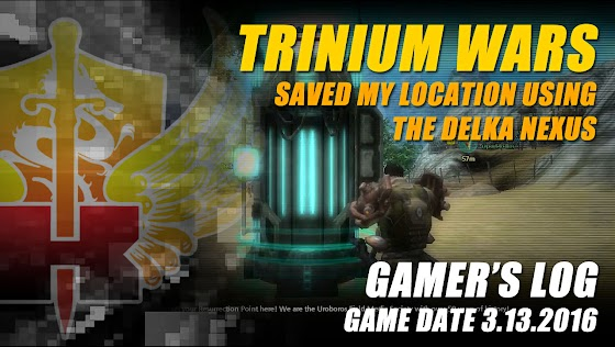 Gamer's Log, Game Date 3.13.2016 ★ Saved My Location Using The Delka Nexus In Trinium Wars