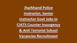 Jharkhand Police Instructor, Senior Instructor Govt Jobs in CIATS Counter Insurgency & Anti Terrorist School Vacancies Recruitment 2018