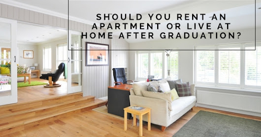 Should You Rent an Apartment or Live at Home After Graduation?