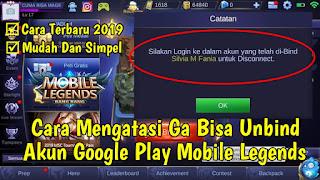 Cara Mengatasi Tidak Bisa Unbind Akun Google Play Mobile Legends Terbaru 2019