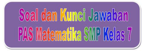 Soal Dan Kunci Jawaban Pas Matematika Smp Kelas 7 Kurikulum 2013 Tahun Pelajaran 2019 2020 Didno76 Com