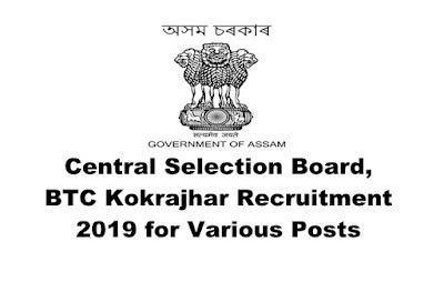 Central Selection Board, BTC Kokrajhar Recruitment for various posts. Last Date:15.03.2019