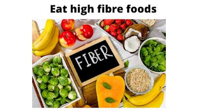 Eat high fibre foods