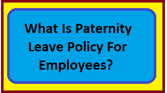 Paternity Leave Policy For Employees?