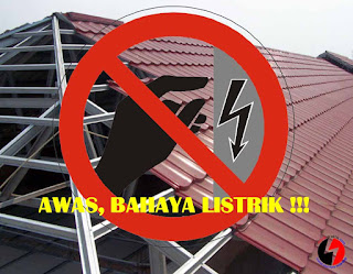Awas bahaya listrik atap rangka baja ringan