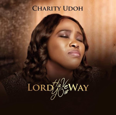Charity Udoh - Lord Have Your Way Lyrics