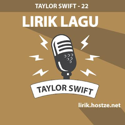 Lirik Lagu 22 - Taylor Swift - Lirik Lagu Barat